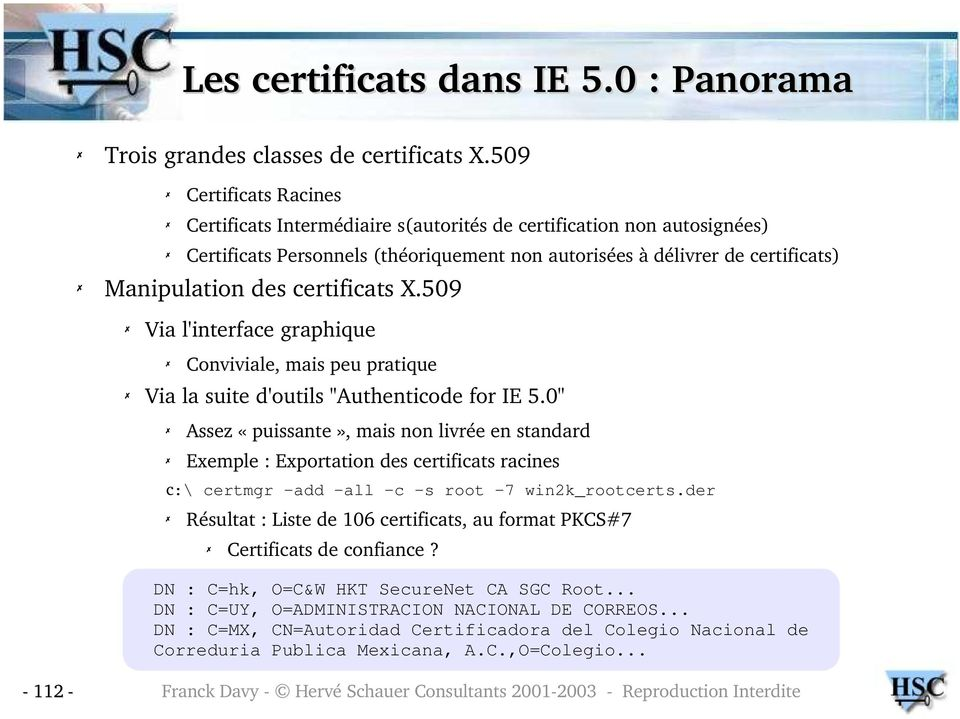 "certificats X.509 Via l'interface graphique Conviviale, mais peu pratique Via la suite d'outils ""Authenticode for IE 5."
