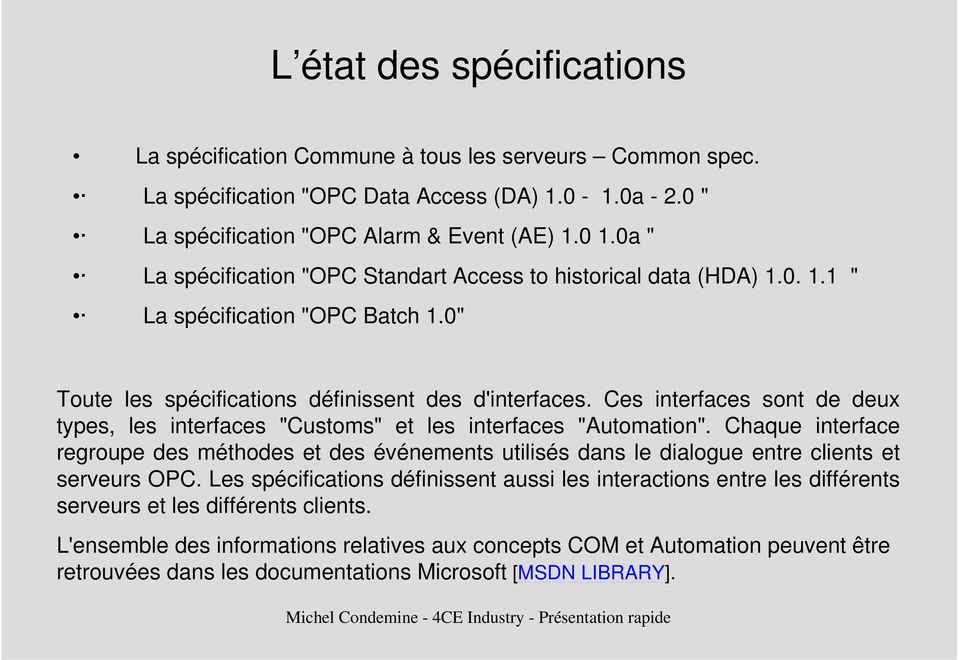 "Ces interfaces sont de deux types, les interfaces ""Customs"" et les interfaces ""Automation""."