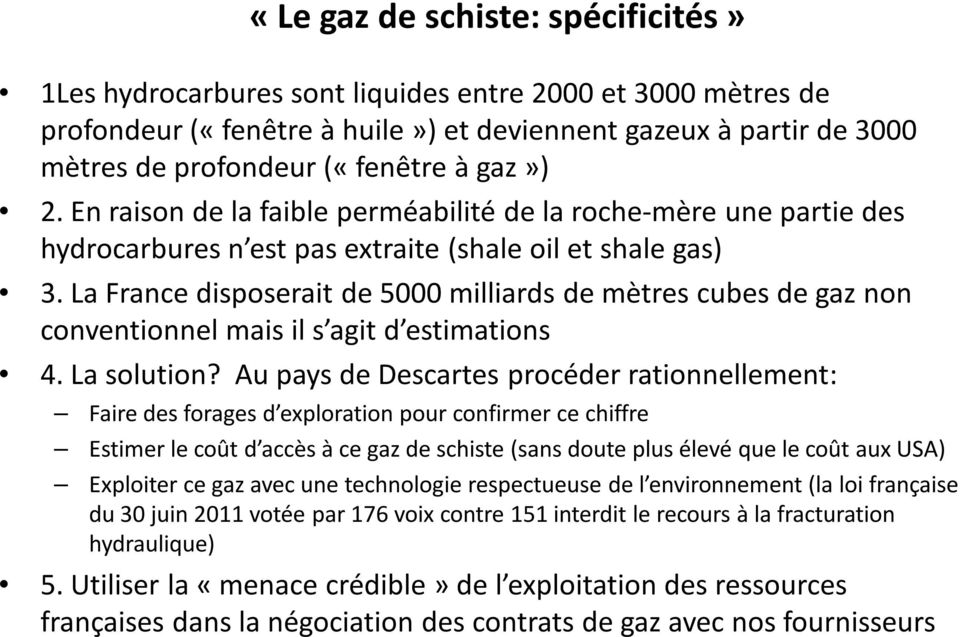 La France disposerait de 5000 milliards de mètres cubes de gaz non conventionnel mais il s agit d estimations 4. La solution?