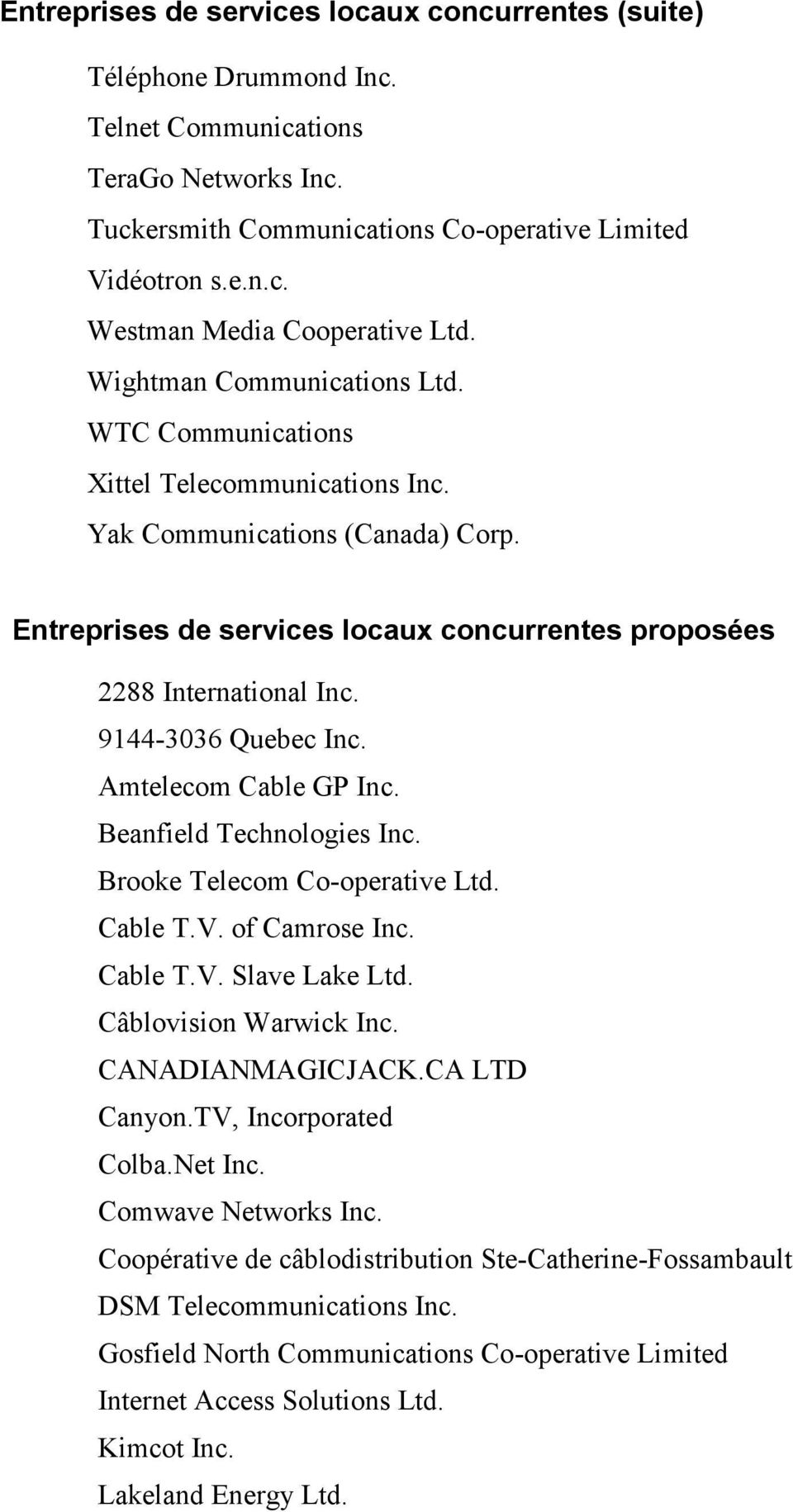 9144-3036 Quebec Inc. Amtelecom Cable GP Inc. Beanfield Technologies Inc. Brooke Telecom Co-operative Ltd. Cable T.V. of Camrose Inc. Cable T.V. Slave Lake Ltd. Câblovision Warwick Inc.