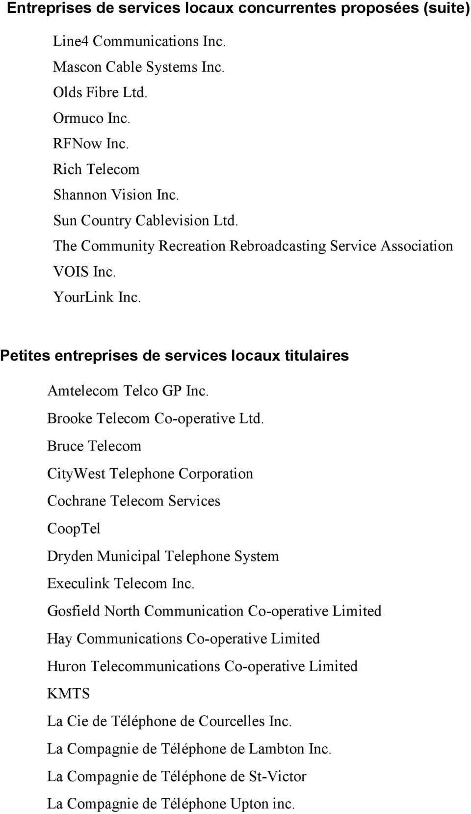 Brooke Telecom Co-operative Ltd. Bruce Telecom CityWest Telephone Corporation Cochrane Telecom Services CoopTel Dryden Municipal Telephone System Execulink Telecom Inc.