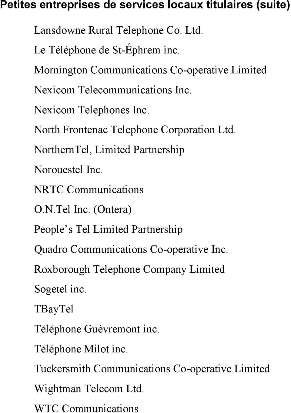 NorthernTel, Limited Partnership Norouestel Inc. NRTC Communications O.N.Tel Inc.