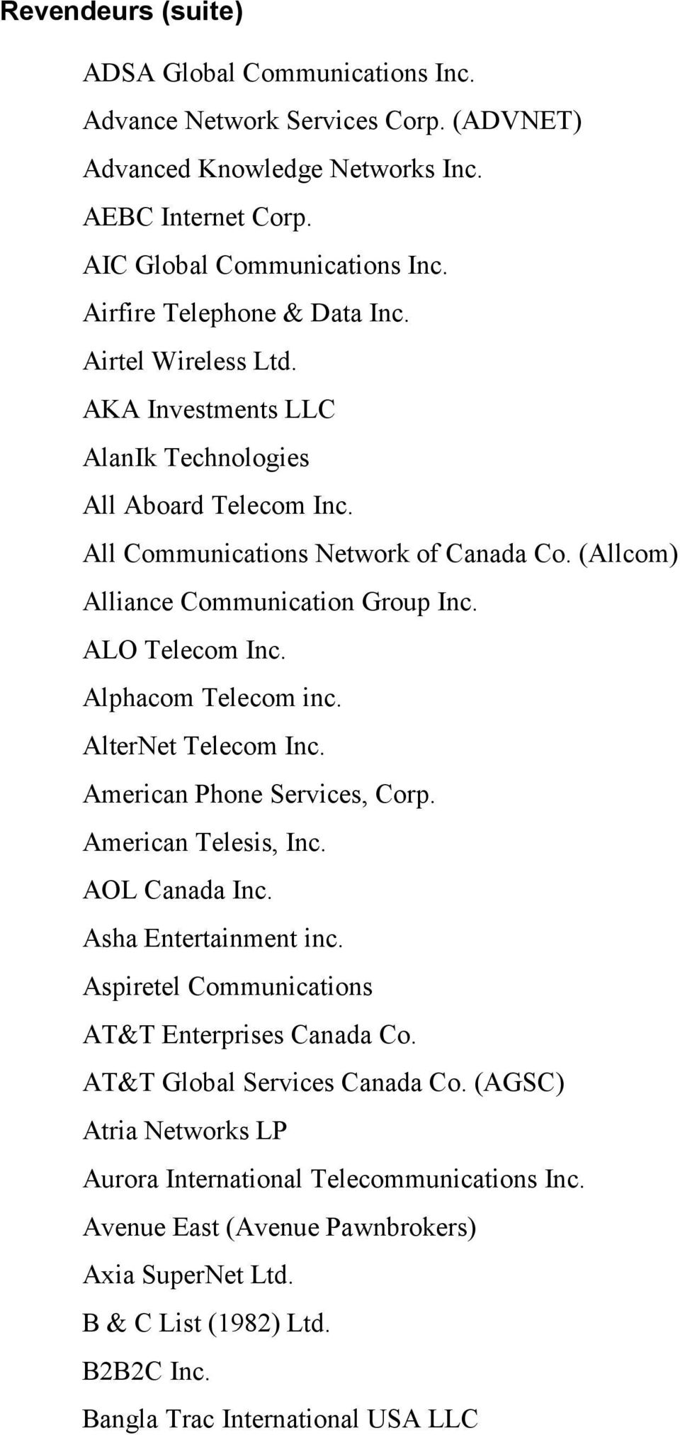 Alphacom Telecom inc. AlterNet Telecom Inc. American Phone Services, Corp. American Telesis, Inc. AOL Canada Inc. Asha Entertainment inc. Aspiretel Communications AT&T Enterprises Canada Co.