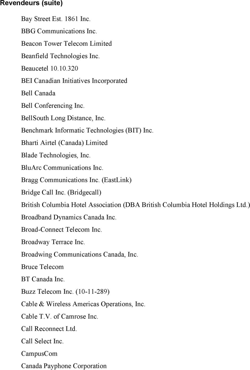 (EastLink) Bridge Call Inc. (Bridgecall) British Columbia Hotel Association (DBA British Columbia Hotel Holdings Ltd.) Broadband Dynamics Canada Inc. Broad-Connect Telecom Inc. Broadway Terrace Inc.