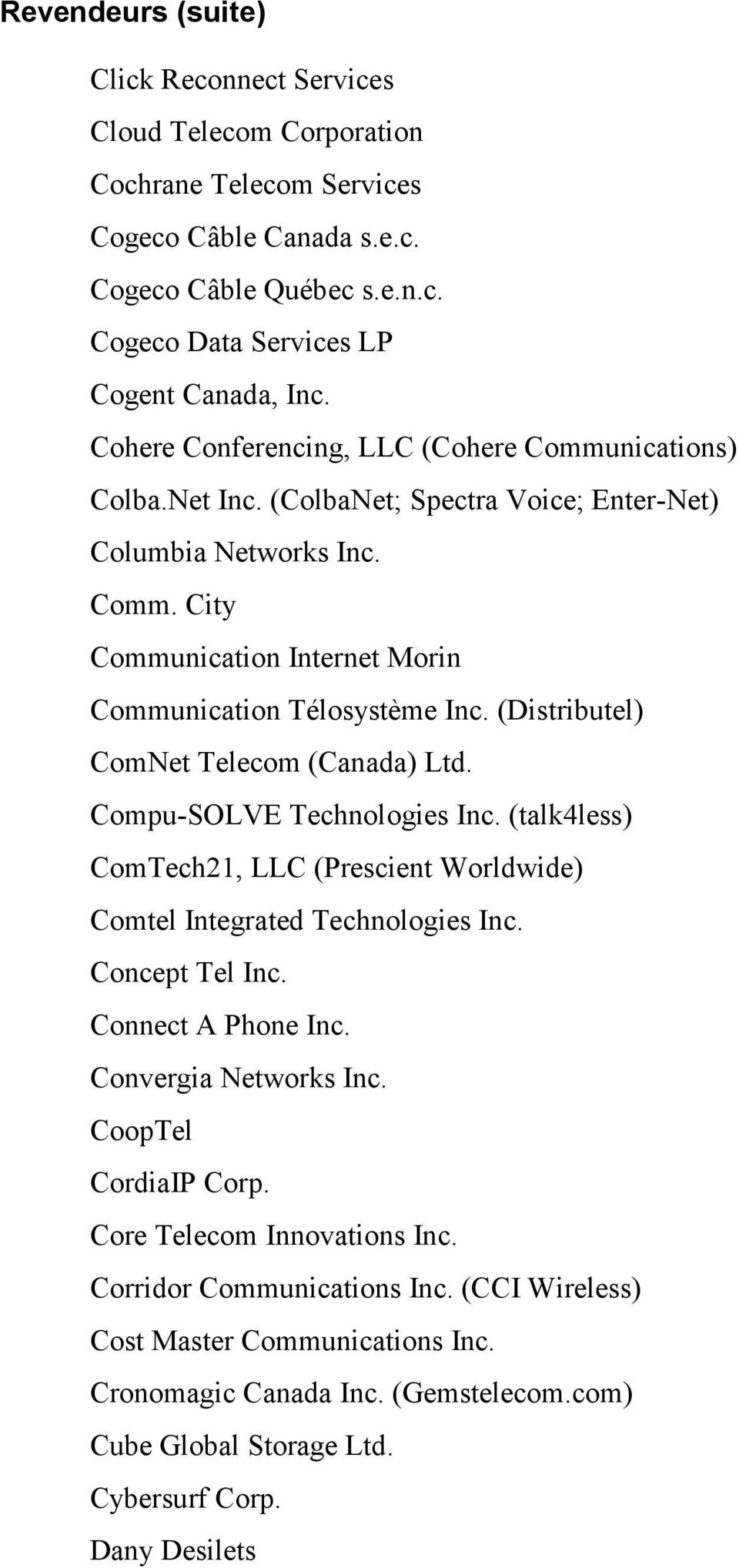 (Distributel) ComNet Telecom (Canada) Ltd. Compu-SOLVE Technologies Inc. (talk4less) ComTech21, LLC (Prescient Worldwide) Comtel Integrated Technologies Inc. Concept Tel Inc. Connect A Phone Inc.