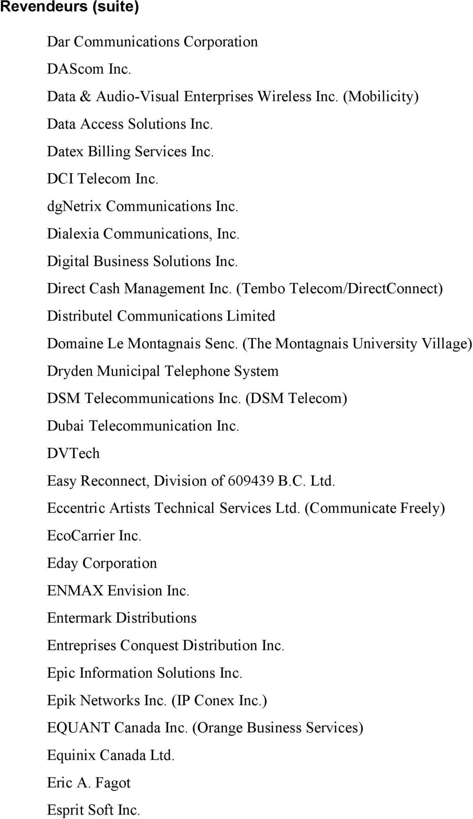 (Tembo Telecom/DirectConnect) Distributel Communications Limited Domaine Le Montagnais Senc. (The Montagnais University Village) Dryden Municipal Telephone System DSM Telecommunications Inc.