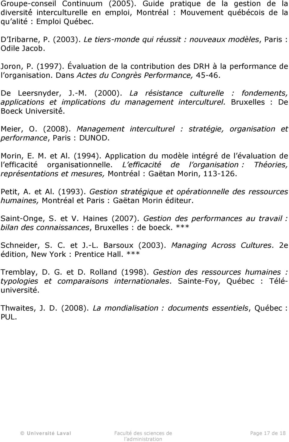 Dans Actes du Congrès Performance, 45-46. De Leersnyder, J.-M. (2000). La résistance culturelle : fondements, applications et implications du management interculturel. Bruxelles : De Boeck Université.