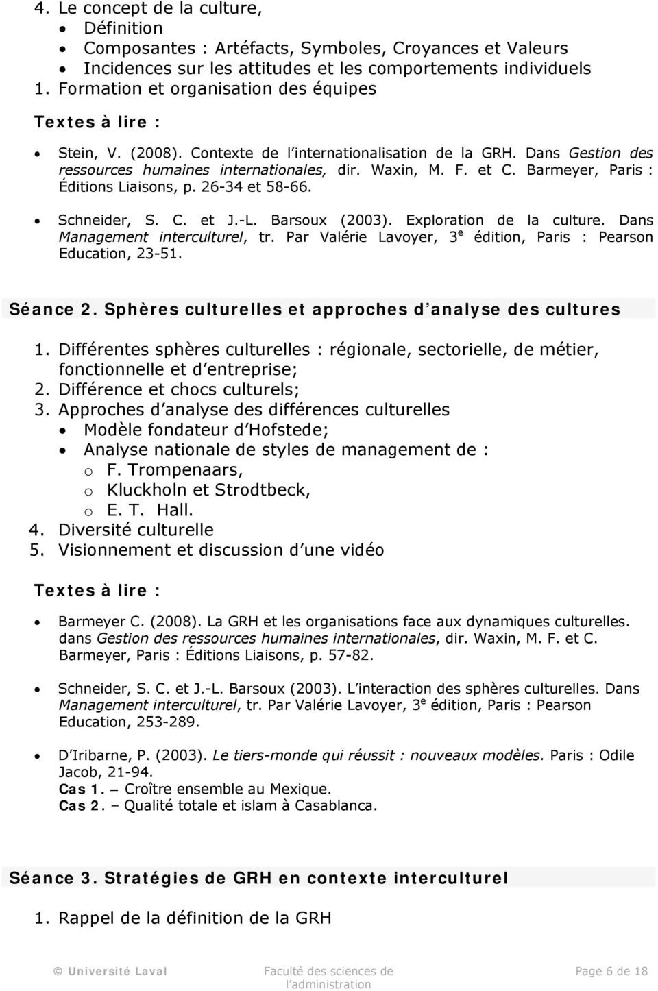 Barmeyer, Paris : Éditions Liaisons, p. 26-34 et 58-66. Schneider, S. C. et J.-L. Barsoux (2003). Exploration de la culture. Dans Management interculturel, tr.