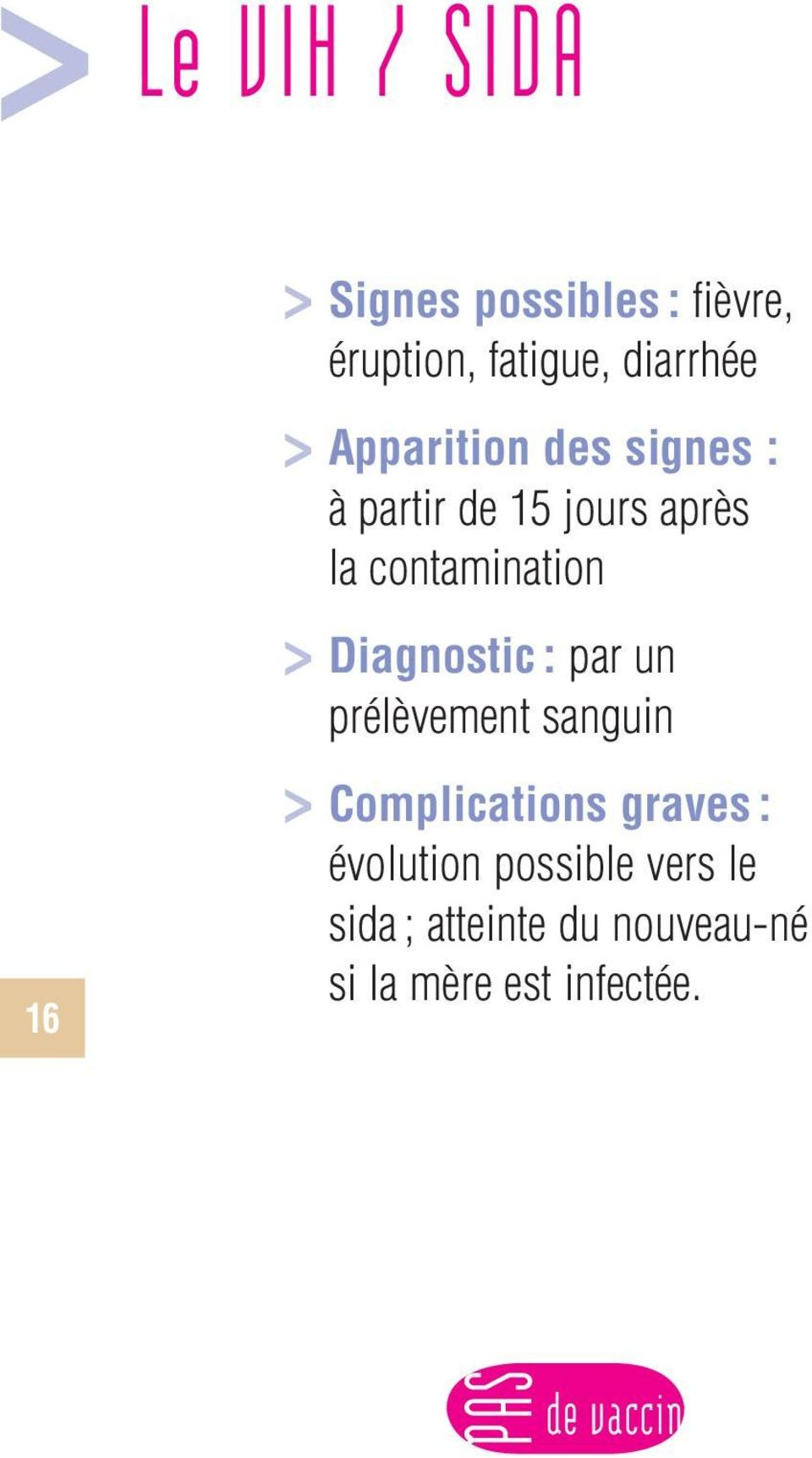 Diagnostic : par un prélèvement sanguin 16 > Complications graves :