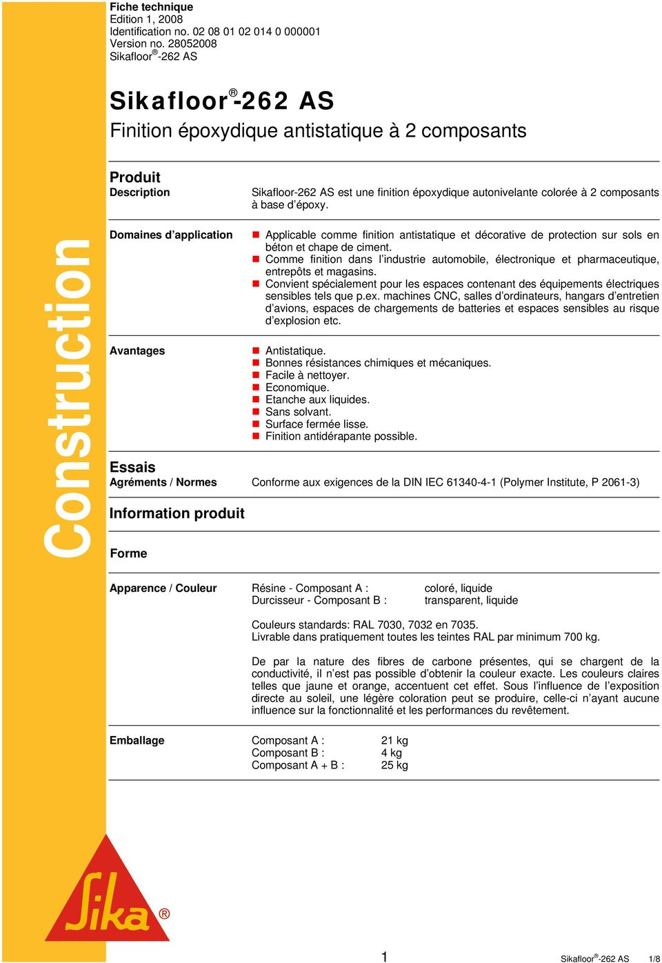 base d époxy. Construction Domaines d application Avantages Applicable comme finition antistatique et décorative de protection sur sols en béton et chape de ciment.