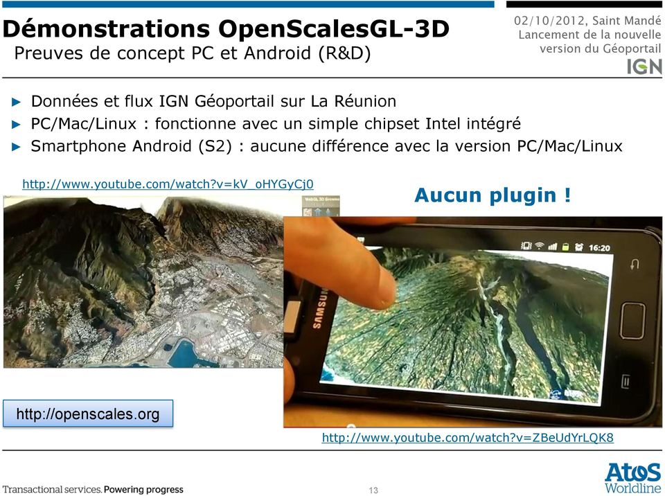 Smartphone Android (S2) : aucune différence avec la version PC/Mac/Linux http://www.youtube.