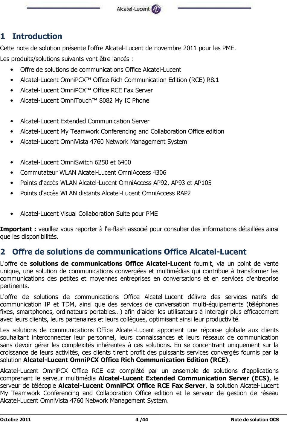 1 Alcatel-Lucent OmniPCX Office RCE Fax Server Alcatel-Lucent OmniTouch 8082 My IC Phone Alcatel-Lucent Extended Communication Server Alcatel-Lucent My Teamwork Conferencing and Collaboration Office