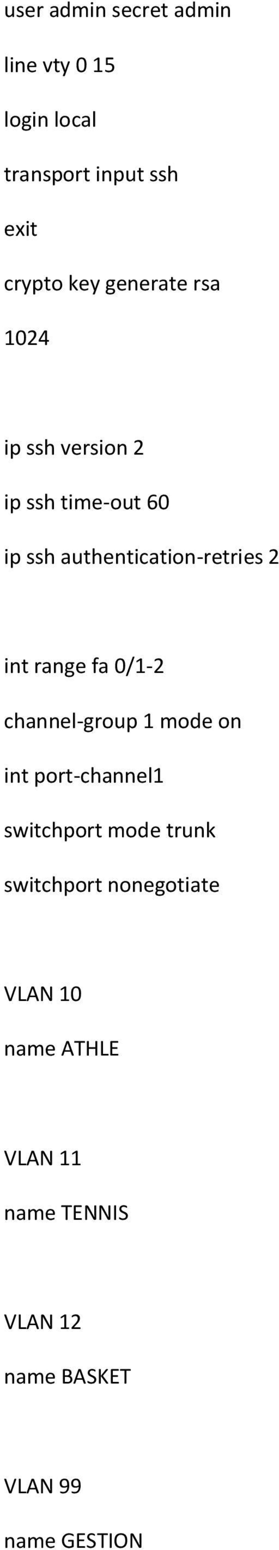 int range fa 0/1-2 channel-group 1 mode on int port-channel1 switchport mode trunk