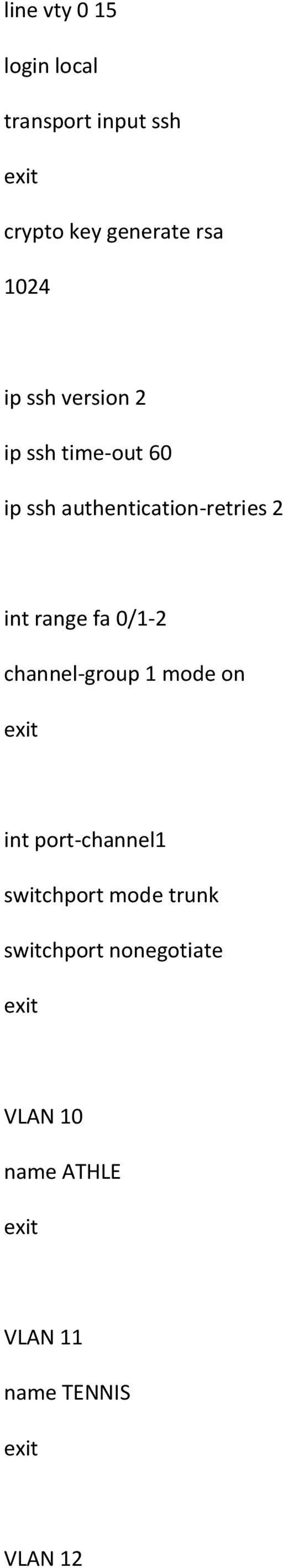 int range fa 0/1-2 channel-group 1 mode on int port-channel1 switchport