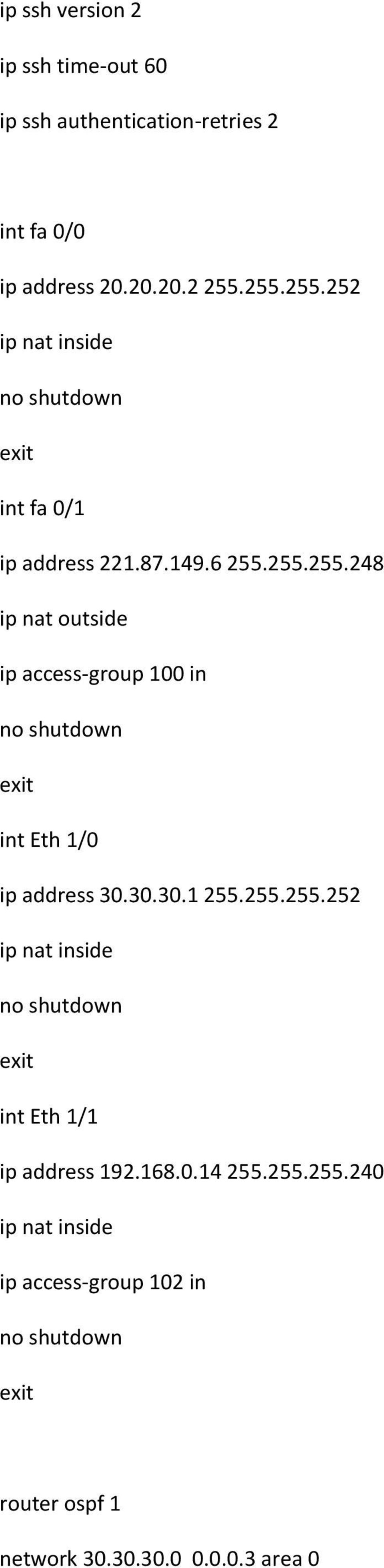 30.30.1 255.255.255.252 ip nat inside no shutdown int Eth 1/1 ip address 192.168.0.14 255.255.255.240 ip nat inside ip access-group 102 in no shutdown router ospf 1 network 30.