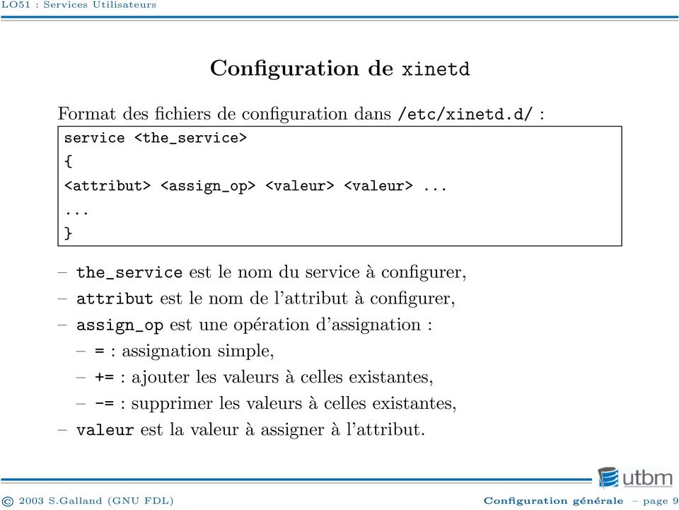 ..... } the_service est le nom du service à configurer, attribut est le nom de l attribut à configurer, assign_op est une