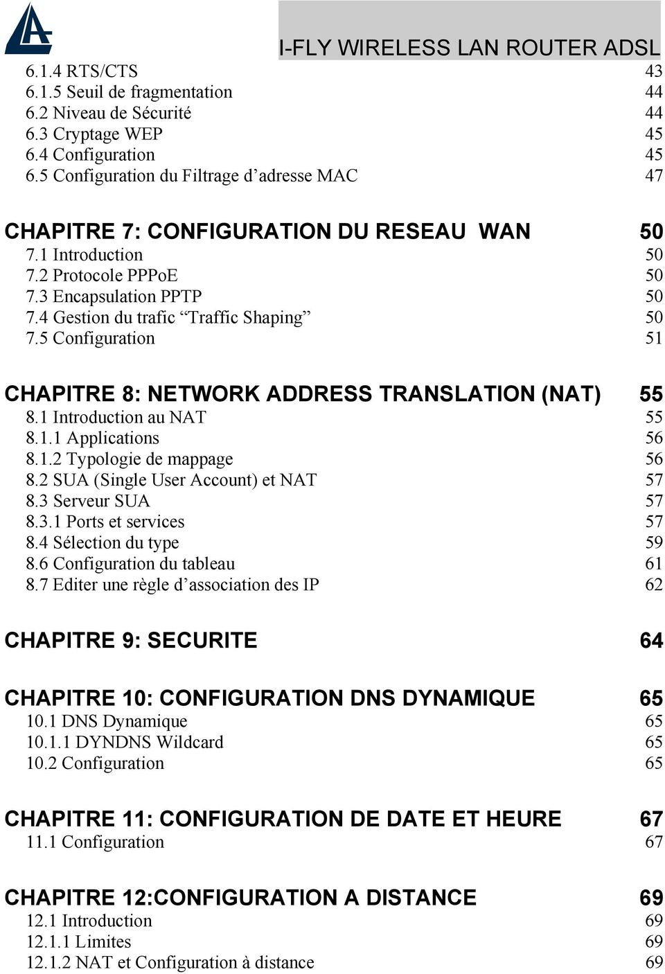 5 Configuration 51 CHAPITRE 8: NETWORK ADDRESS TRANSLATION (NAT) 55 8.1 Introduction au NAT 55 8.1.1 Applications 56 8.1.2 Typologie de mappage 56 8.2 SUA (Single User Account) et NAT 57 8.