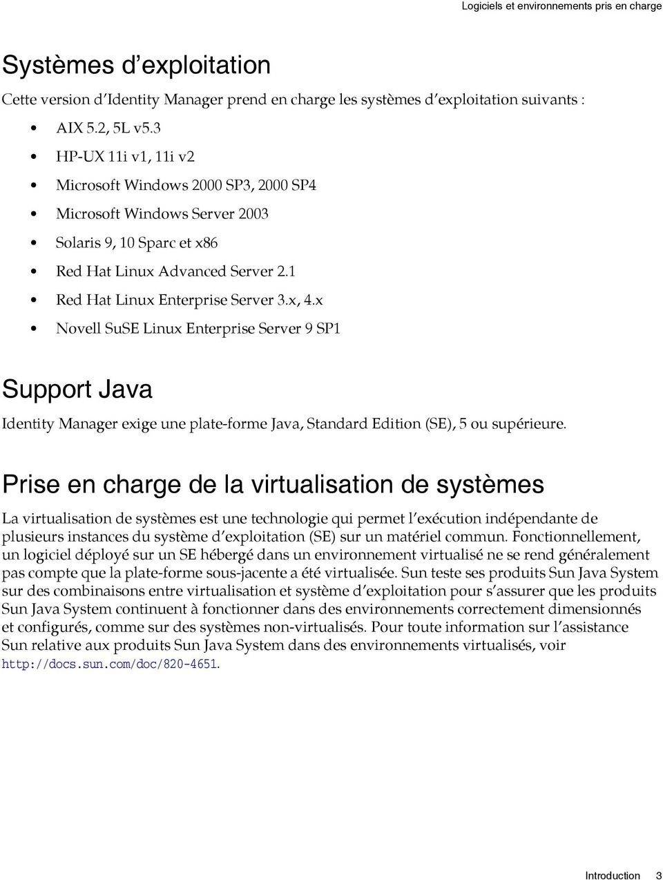 x Novell SuSE Linux Enterprise Server 9 SP1 Support Java Identity Manager exige une plate-forme Java, Standard Edition (SE), 5 ou supérieure.