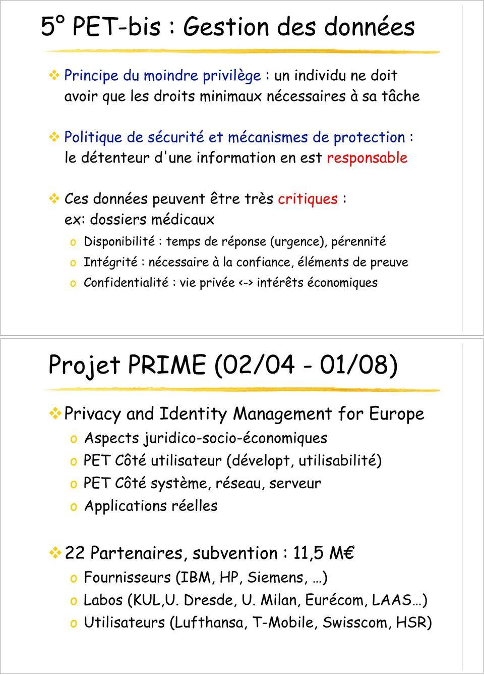 confiance, éléments de preuve o Confidentialité : vie privée <-> intérêts économiques Projet PRIME (02/04-01/08) Privacy and Identity Management for Europe o Aspects juridico-socio-économiques o PET