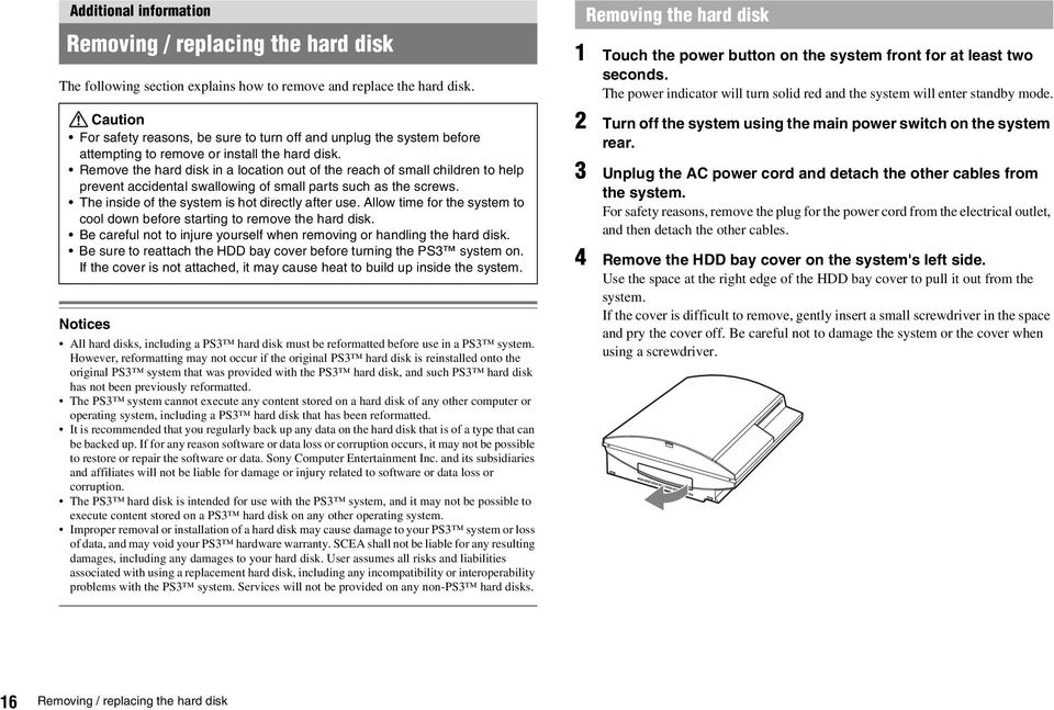 Remove the hard disk in a location out of the reach of small children to help prevent accidental swallowing of small parts such as the screws. The inside of the system is hot directly after use.