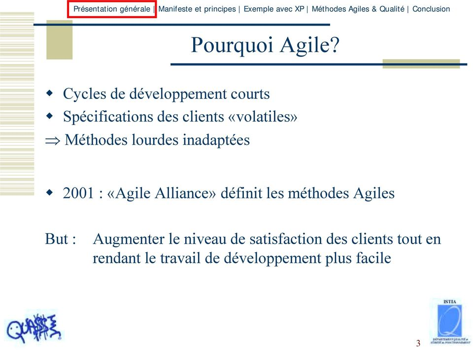 2001 : «Agile Alliance» définit les méthodes Agiles But : Augmenter