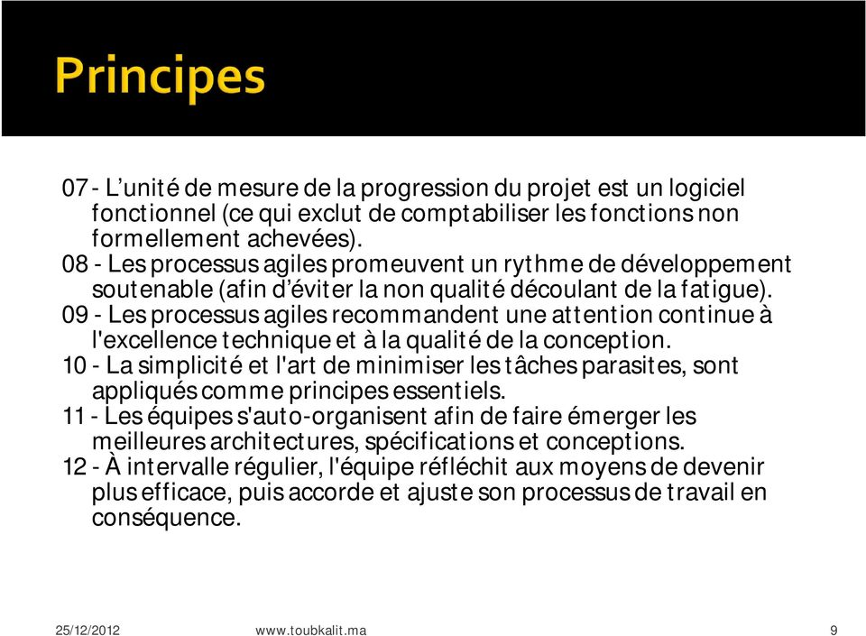 09 - Les processus agiles recommandent une attention continue à l'excellence technique et à la qualité de la conception.