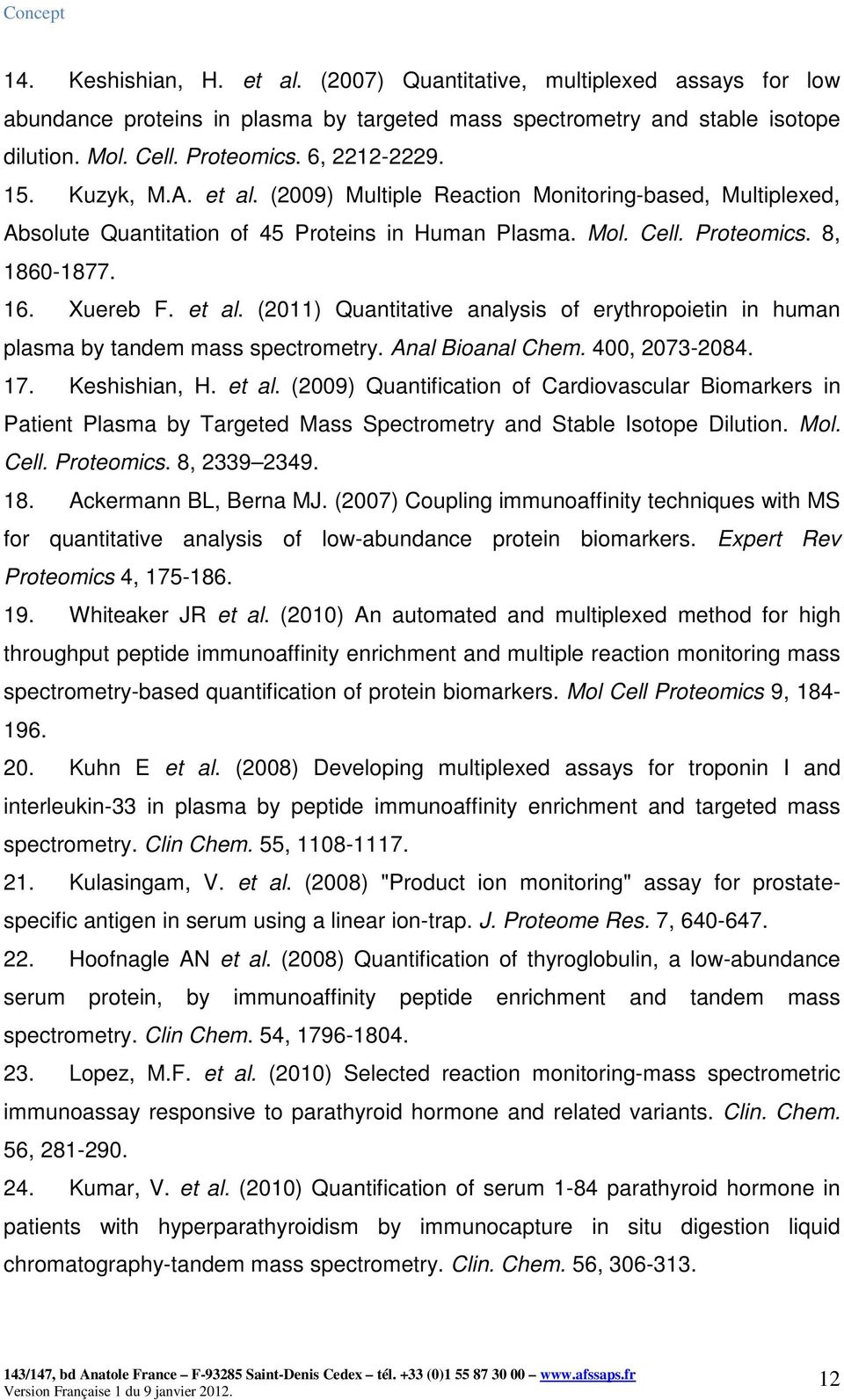 Anal Bioanal Chem. 400, 2073-2084. 17. Keshishian, H. et al. (2009) Quantification of Cardiovascular Biomarkers in Patient Plasma by Targeted Mass Spectrometry and Stable Isotope Dilution. Mol. Cell.