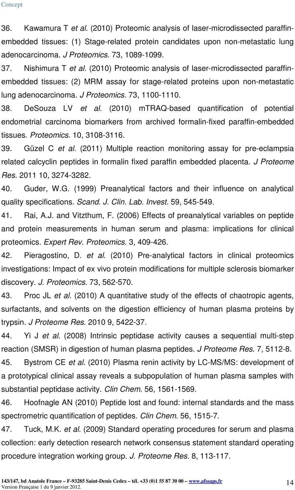J Proteomics. 73, 1100-1110. 38. DeSouza LV et al. (2010) mtraq-based quantification of potential endometrial carcinoma biomarkers from archived formalin-fixed paraffin-embedded tissues. Proteomics. 10, 3108-3116.