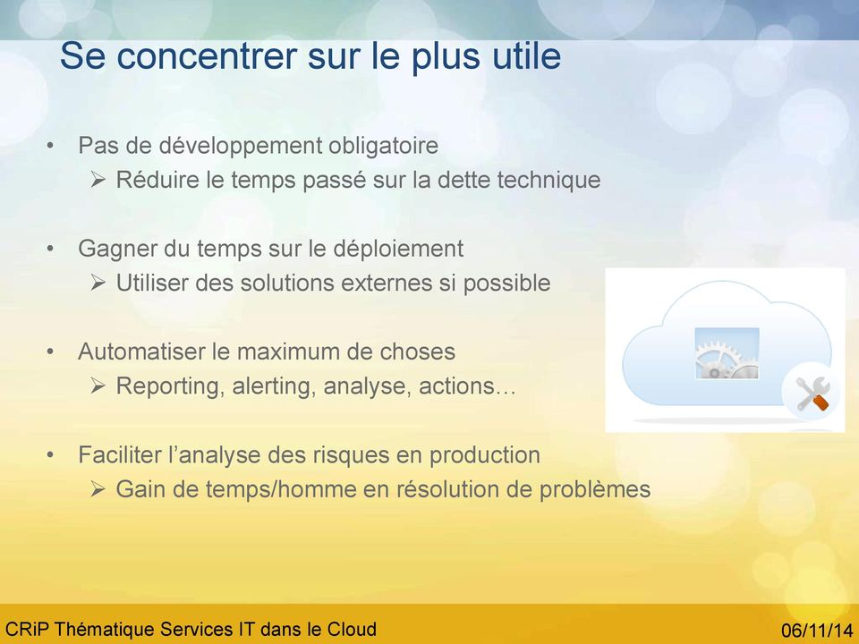 externes si possible Automatiser le maximum de choses Reporting, alerting, analyse,
