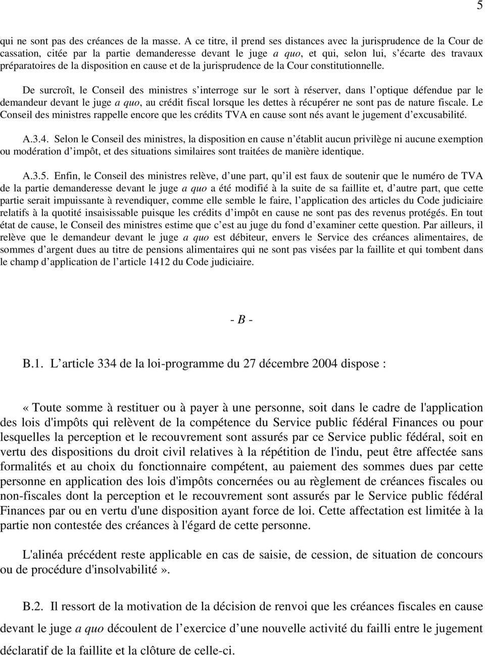 disposition en cause et de la jurisprudence de la Cour constitutionnelle.