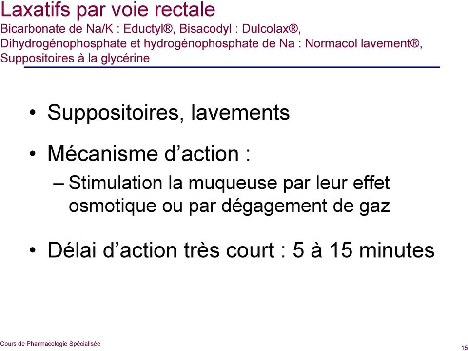 la glycérine Suppositoires, lavements Mécanisme d action : Stimulation la muqueuse