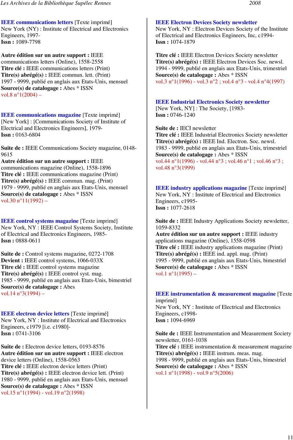 8 n 1(2004) IEEE communications magazine [Texte [New York] : [Communications Society of Institute of Electrical and Electronics Engineers], 1979- Issn : 0163-6804 Suite de : IEEE Communications