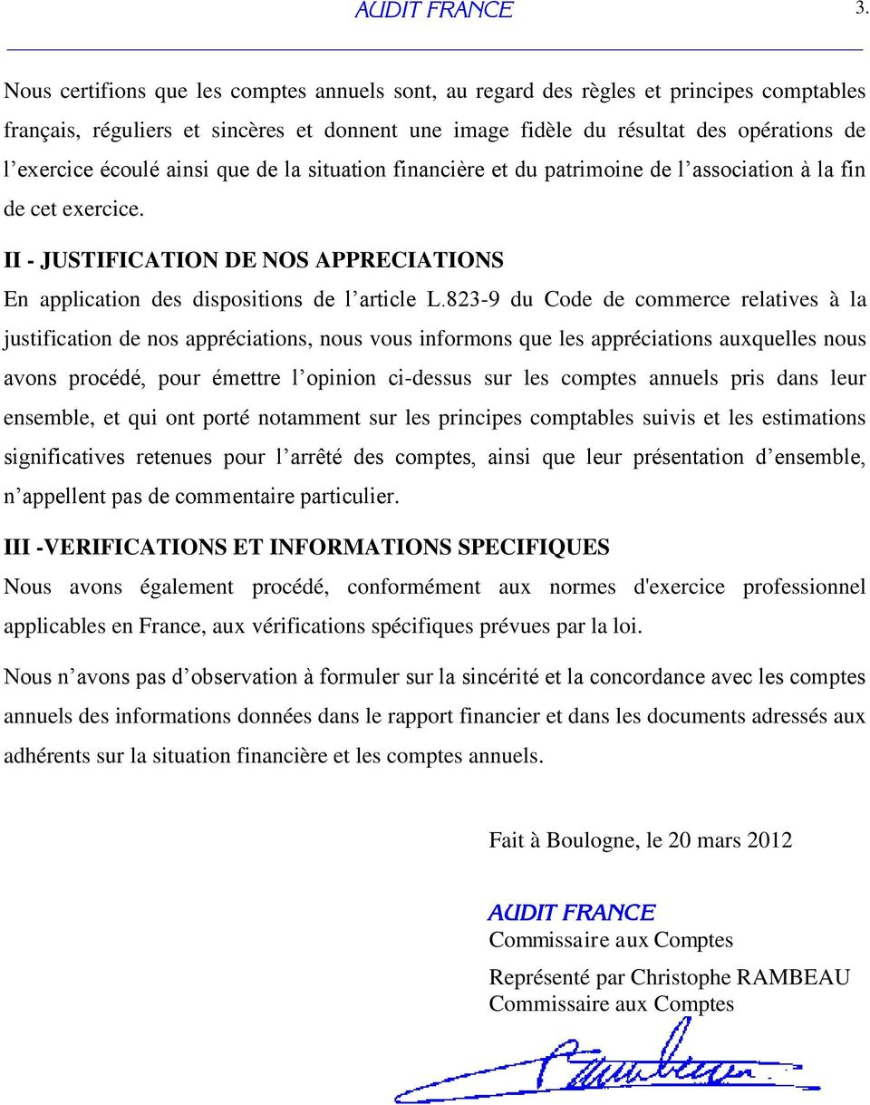 ainsi que de la situation financière et du patrimoine de l association à la fin de cet exercice. II - JUSTIFICATION DE NOS APPRECIATIONS En application des dispositions de l article L.