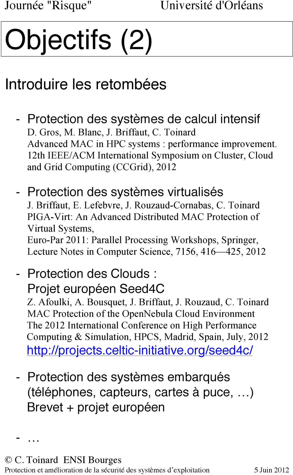 Toinard PIGA-Virt: An Advanced Distributed MAC Protection of Virtual Systems, Euro-Par 2011: Parallel Processing Workshops, Springer, Lecture Notes in Computer Science, 7156, 416 425, 2012 -