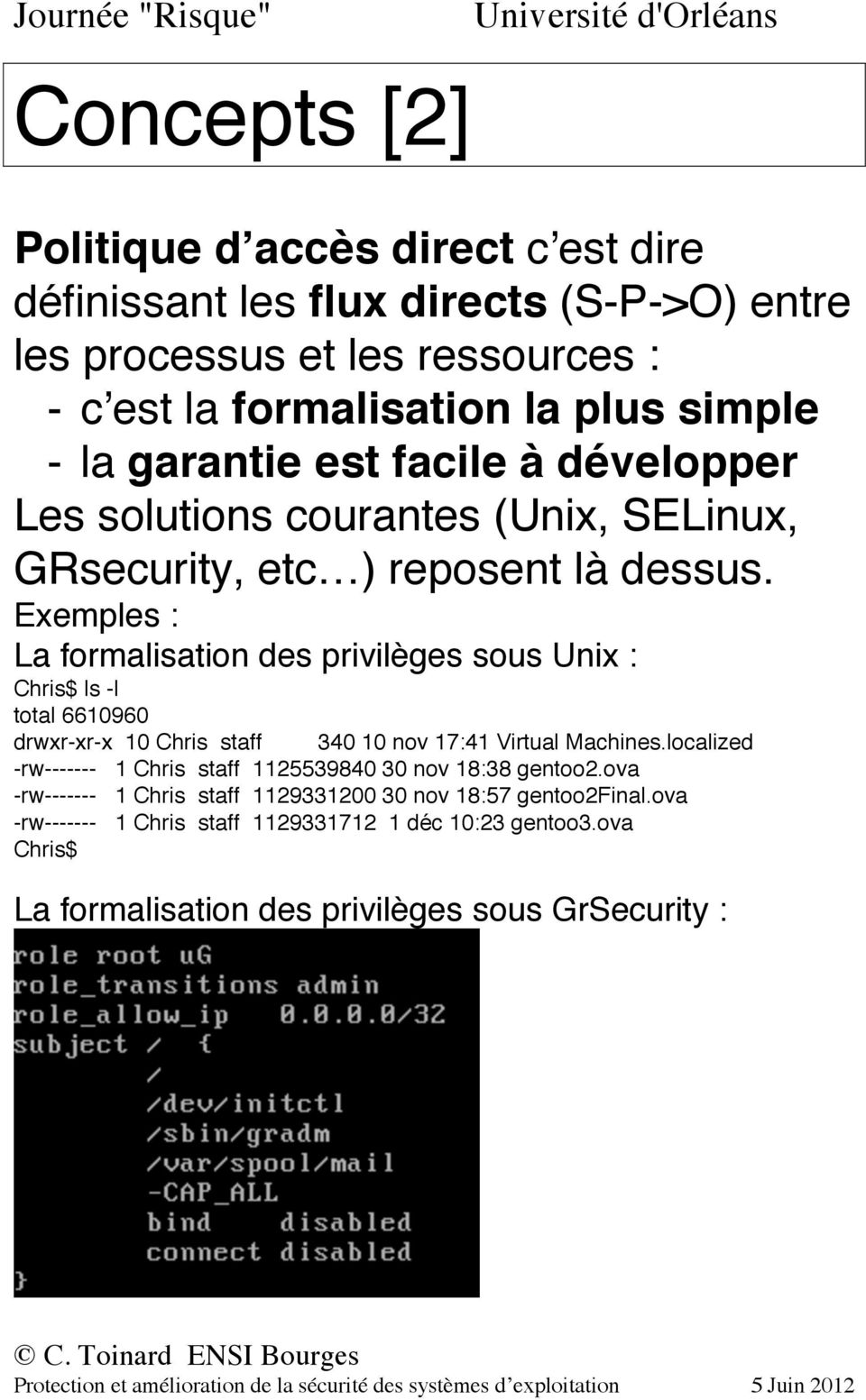 Exemples : La formalisation des privilèges sous Unix : Chris$ ls -l total 6610960 drwxr-xr-x 10 Chris staff 340 10 nov 17:41 Virtual Machines.
