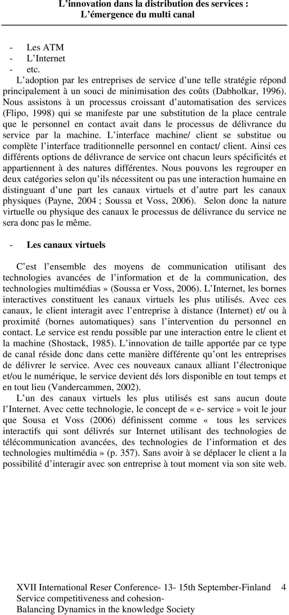délivrance du service par la machine. L interface machine/ client se substitue ou complète l interface traditionnelle personnel en contact/ client.