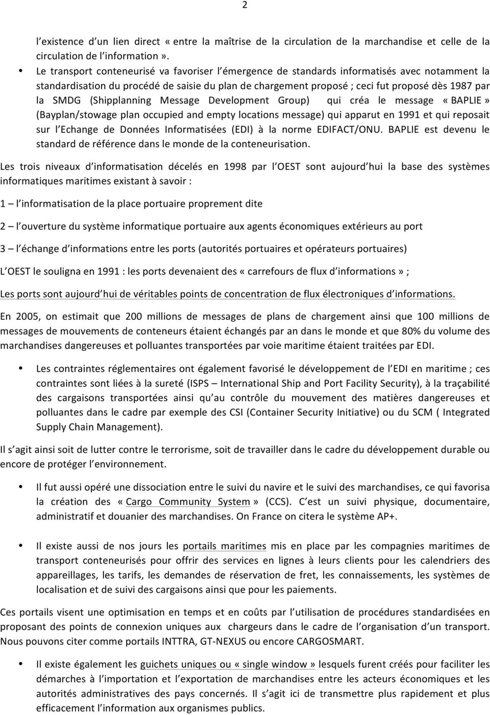 SMDG (Shipplanning Message Development Group) qui créa le message «BAPLIE» (Bayplan/stowage plan occupied and empty locations message) qui apparut en 1991 et qui reposait sur l Echange de Données