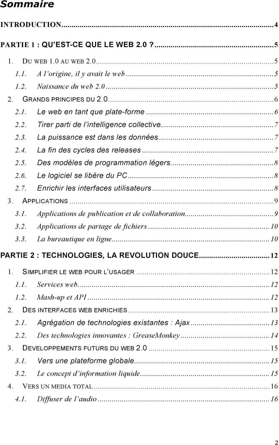 Des modèles de programmation légers...8 2.6. Le logiciel se libère du PC...8 2.7. Enrichir les interfaces utilisateurs...8 3. APPLICATIONS...9 3.1. Applications de publication et de collaboration...9 3.2. Applications de partage de fichiers.