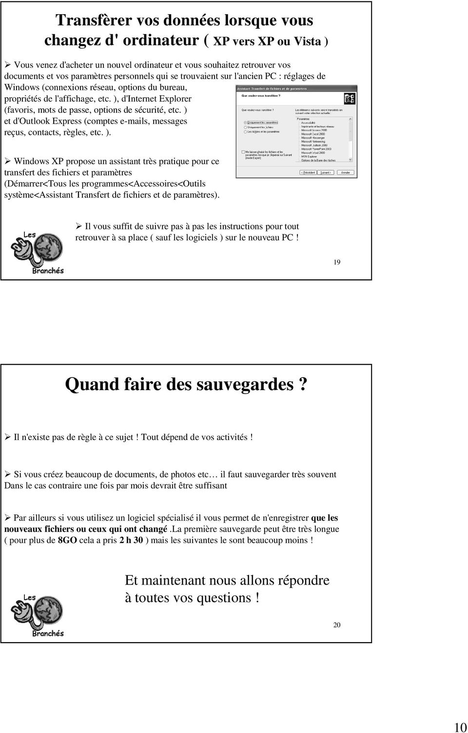 ) et d'outlook Express (comptes e-mails, messages reçus, contacts, règles, etc. ).