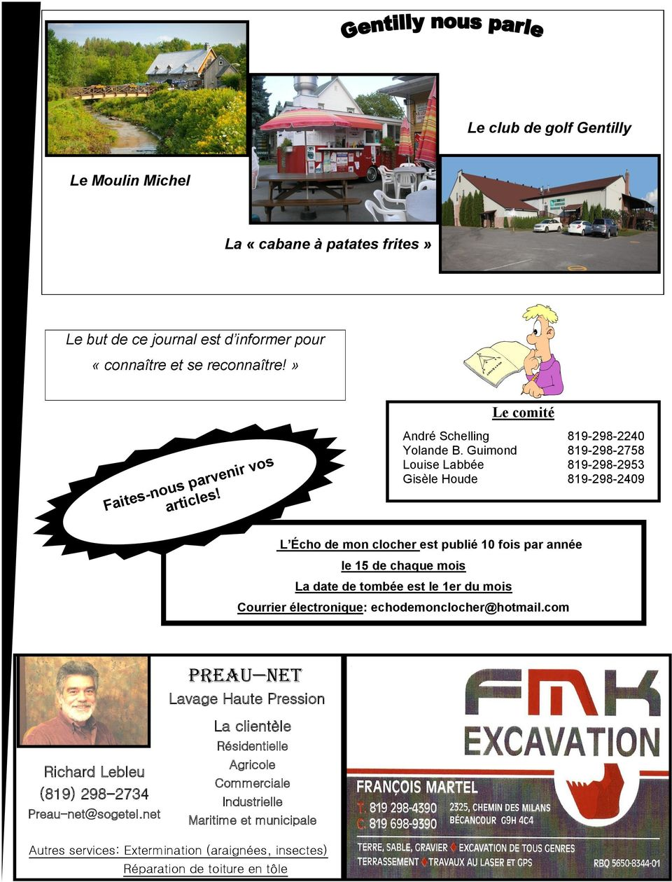 Guimond 819-298-2758 Louise Labbée 819-298-2953 Gisèle Houde 819-298-2409 Courrier électronique: echodemonclocher@hotmail.