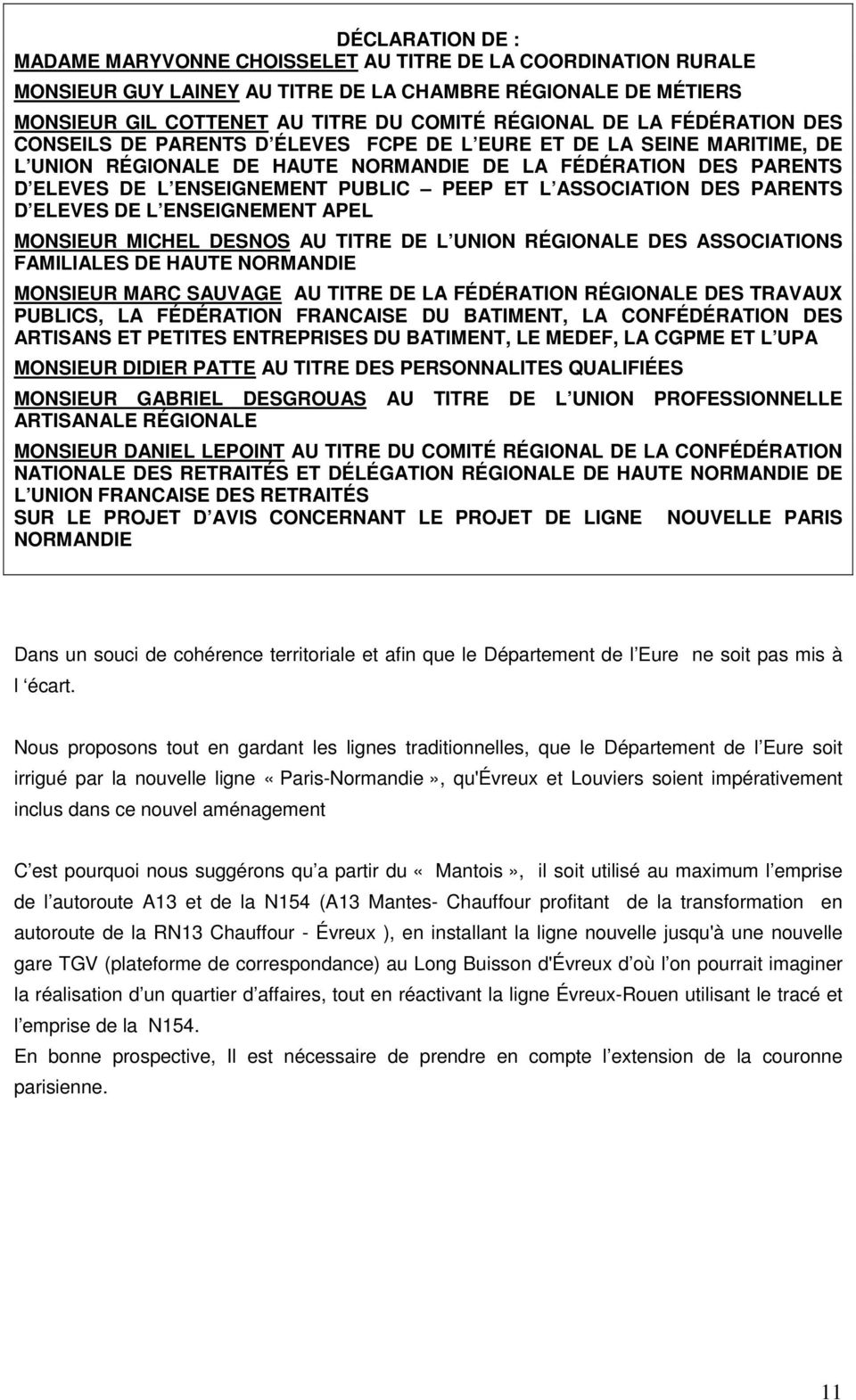 ASSOCIATION DES PARENTS D ELEVES DE L ENSEIGNEMENT APEL MONSIEUR MICHEL DESNOS AU TITRE DE L UNION RÉGIONALE DES ASSOCIATIONS FAMILIALES DE HAUTE NORMANDIE MONSIEUR MARC SAUVAGE AU TITRE DE LA
