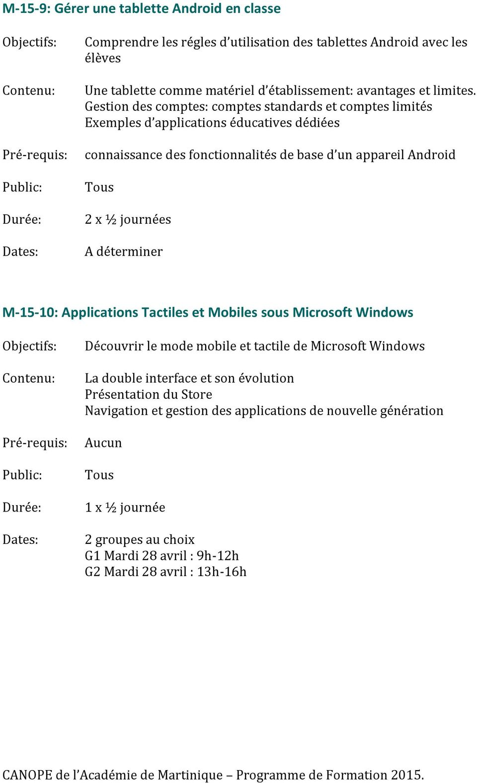 Gestion des comptes: comptes standards et comptes limités Exemples d applications éducatives dédiées connaissance des fonctionnalités de base d un appareil Android 2 x ½