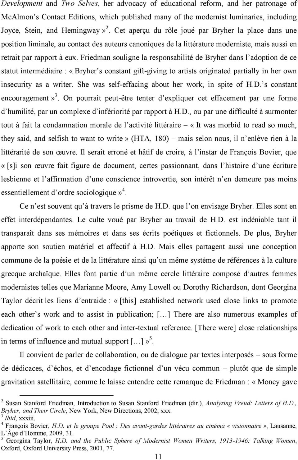 Friedman souligne la responsabilité de Bryher dans l adoption de ce statut intermédiaire : «Bryher s constant gift-giving to artists originated partially in her own insecurity as a writer.