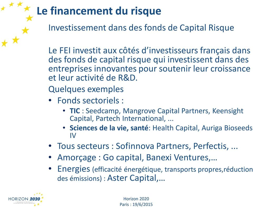 Quelques exemples Fonds sectoriels : TIC : Seedcamp, Mangrove Capital Partners, Keensight Capital, Partech International,.