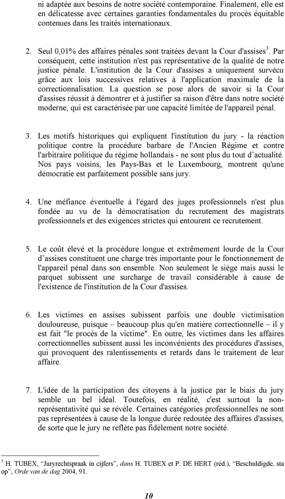 L'institution de la Cour d'assises a uniquement survécu grâce aux lois successives relatives à l'application maximale de la correctionnalisation.