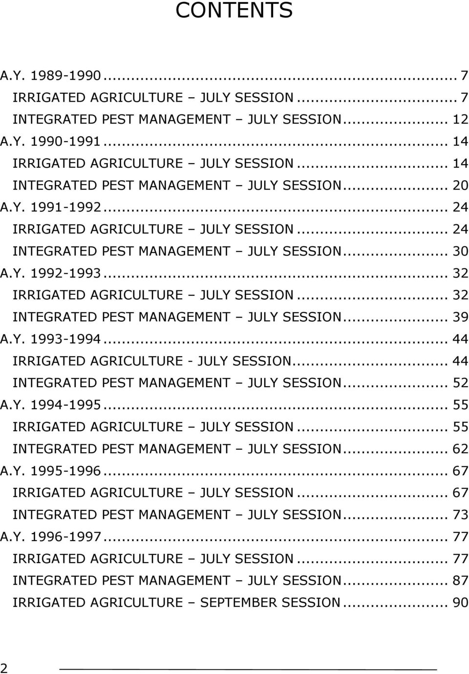 .. 32 IRRIGATED AGRICULTURE JULY SESSION... 32 INTEGRATED PEST MANAGEMENT JULY SESSION... 39 A.Y. 1993-1994... 44 IRRIGATED AGRICULTURE - JULY SESSION... 44 INTEGRATED PEST MANAGEMENT JULY SESSION.
