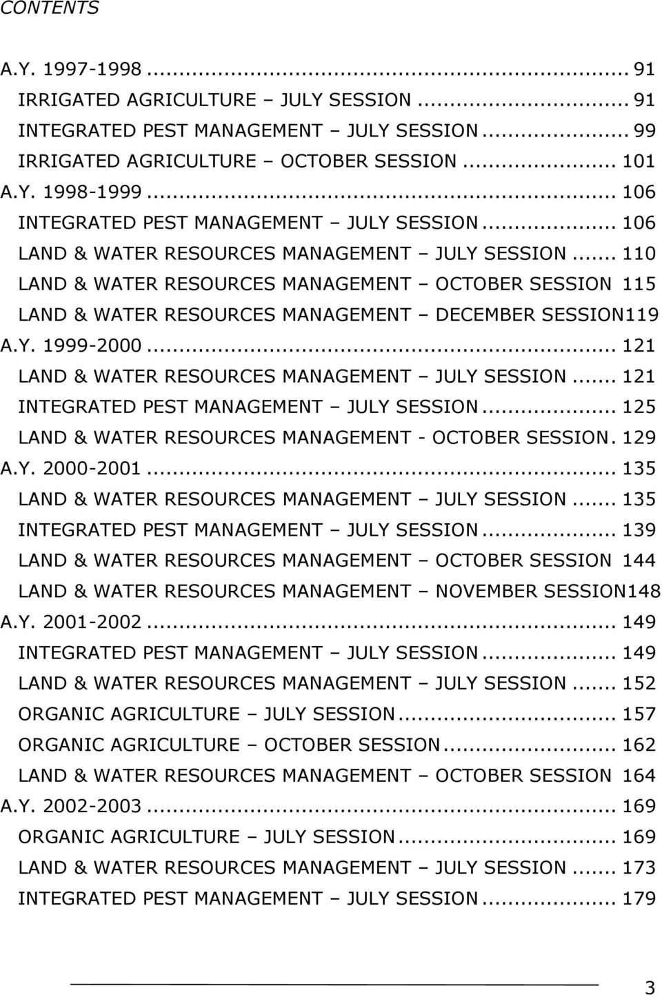 .. 110 LAND & WATER RESOURCES MANAGEMENT OCTOBER SESSION 115 LAND & WATER RESOURCES MANAGEMENT DECEMBER SESSION119 A.Y. 1999-2000... 121 LAND & WATER RESOURCES MANAGEMENT JULY SESSION.