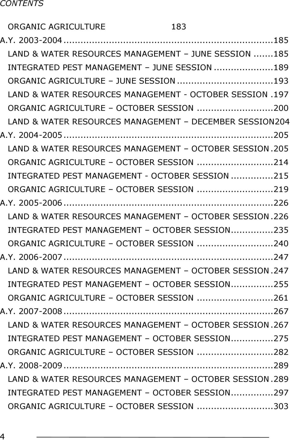 .. 205 LAND & WATER RESOURCES MANAGEMENT OCTOBER SESSION. 205 ORGANIC AGRICULTURE OCTOBER SESSION... 214 INTEGRATED PEST MANAGEMENT - OCTOBER SESSION... 215 ORGANIC AGRICULTURE OCTOBER SESSION... 219 A.