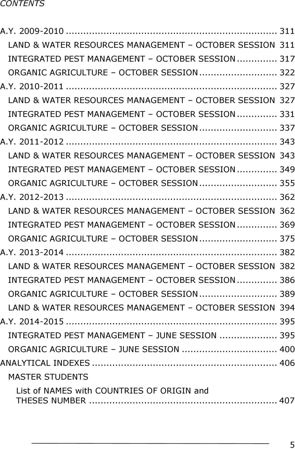 .. 343 LAND & WATER RESOURCES MANAGEMENT OCTOBER SESSION 343 INTEGRATED PEST MANAGEMENT OCTOBER SESSION... 349 ORGANIC AGRICULTURE OCTOBER SESSION... 355 A.Y. 2012-2013.