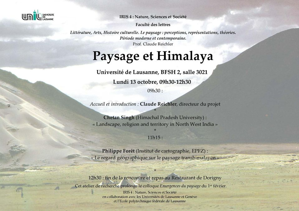(Himachal Pradesh University) : «Landscape, religion and territory in North West India» * 11h15 : Philippe Forêt (Institut de cartographie, EPFZ) : «Le regard géographique sur le paysage